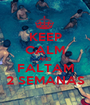 KEEP CALM AND FALTAM 2 SEMANAS - Personalised Poster A1 size