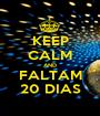 KEEP CALM AND FALTAM 20 DIAS - Personalised Poster A1 size