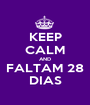 KEEP CALM AND FALTAM 28 DIAS - Personalised Poster A1 size