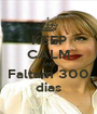 KEEP CALM AND Faltam 300 dias - Personalised Poster A1 size