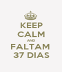 KEEP CALM AND FALTAM  37 DIAS - Personalised Poster A1 size