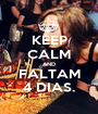 KEEP CALM AND FALTAM 4 DIAS. - Personalised Poster A1 size