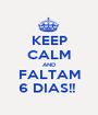 KEEP CALM AND FALTAM 6 DIAS!!  - Personalised Poster A1 size