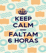 KEEP CALM AND FALTAM 6 HORAS - Personalised Poster A1 size