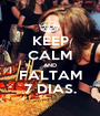 KEEP CALM AND FALTAM 7 DIAS. - Personalised Poster A1 size