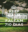 KEEP CALM and FALTAM 710 DIAS - Personalised Poster A1 size