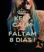 KEEP CALM AND FALTAM 8 DIAS ! - Personalised Poster A1 size