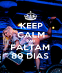 KEEP CALM AND FALTAM  89 DIAS  - Personalised Poster A1 size