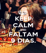 KEEP CALM AND FALTAM 9 DIAS. - Personalised Poster A1 size