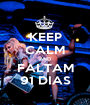 KEEP CALM AND FALTAM 91 DIAS - Personalised Poster A1 size