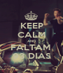 KEEP CALM AND FALTAM  93 DIAS - Personalised Poster A1 size