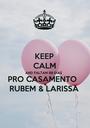 KEEP CALM AND FALTAM 99 DIAS PRO CASAMENTO  RUBEM & LARISSA - Personalised Poster A1 size