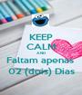 KEEP CALM AND Faltam apenas  02 (dois) Dias - Personalised Poster A1 size