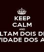 KEEP CALM AND FALTAM DOIS DIAS PARA A FESTIVIDADE DOS ADOLESCENTES - Personalised Poster A1 size