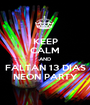 KEEP CALM AND FALTAN 13 DIAS NEON PARTY - Personalised Poster A1 size