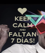 KEEP CALM AND FALTAN 7 DÍAS! - Personalised Poster A1 size