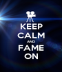 KEEP CALM AND FAME ON - Personalised Poster A1 size