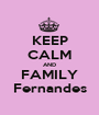KEEP CALM AND FAMILY Fernandes - Personalised Poster A1 size
