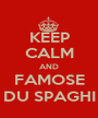KEEP CALM AND FAMOSE DU SPAGHI - Personalised Poster A1 size