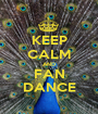 KEEP CALM AND FAN DANCE - Personalised Poster A1 size