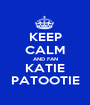 KEEP CALM AND FAN KATIE PATOOTIE - Personalised Poster A1 size