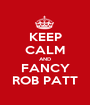 KEEP CALM AND FANCY ROB PATT - Personalised Poster A1 size