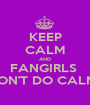 KEEP CALM AND FANGIRLS  DON'T DO CALM!! - Personalised Poster A1 size