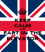 KEEP CALM AND  FART IN THE ELEVATOR - Personalised Poster A1 size