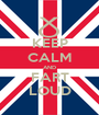 KEEP CALM AND FART LOUD - Personalised Poster A1 size