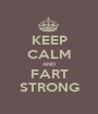 KEEP CALM AND FART STRONG - Personalised Poster A1 size