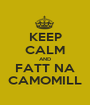KEEP CALM AND FATT NA CAMOMILL - Personalised Poster A1 size
