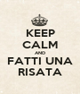 KEEP CALM AND FATTI UNA RISATA - Personalised Poster A1 size