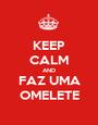 KEEP CALM AND FAZ UMA OMELETE - Personalised Poster A1 size