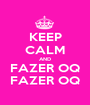 KEEP CALM AND FAZER OQ FAZER OQ - Personalised Poster A1 size