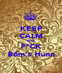 KEEP CALM AND F*CK Bôm's Hunn - Personalised Poster A1 size