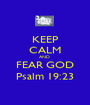 KEEP CALM AND  FEAR GOD Psalm 19:23 - Personalised Poster A1 size