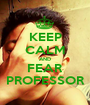 KEEP CALM AND FEAR PROFESSOR - Personalised Poster A1 size