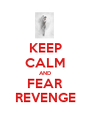 KEEP CALM AND FEAR REVENGE - Personalised Poster A1 size