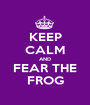 KEEP CALM AND FEAR THE FROG - Personalised Poster A1 size