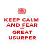 KEEP CALM  AND FEAR THE  GREAT USURPER - Personalised Poster A1 size