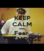 KEEP CALM AND Fear  THE MOOSE - Personalised Poster A1 size