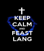 KEEP CALM AND FEAST LANG - Personalised Poster A1 size