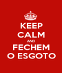 KEEP CALM AND FECHEM O ESGOTO - Personalised Poster A1 size