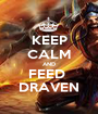 KEEP CALM AND FEED  DRAVEN - Personalised Poster A1 size