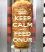 KEEP CALM AND FEED ONUR - Personalised Poster A1 size