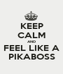 KEEP CALM AND FEEL LIKE A PIKABOSS - Personalised Poster A1 size