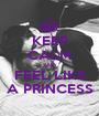 KEEP CALM AND FEEL LIKE A PRINCESS - Personalised Poster A1 size