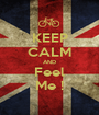 KEEP CALM AND Feel Me ! - Personalised Poster A1 size