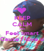 KEEP CALM AND Feel smart Cause I love u - Personalised Poster A1 size
