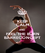 KEEP CALM AND  FEEL THE BURN BARRECONCEPT - Personalised Poster A1 size